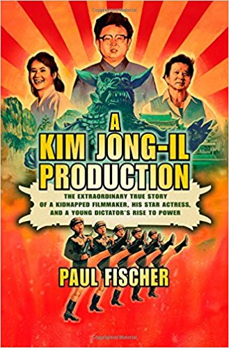 Image for A Kim Jong-Il Production: The Extraordinary True Story of a Kidnapped Filmmaker, His Star Actress, and a Young Dictator's Rise to Power